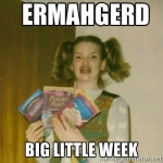 Ermahgerd Big Little Week Meme
