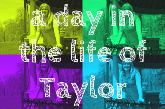 A day in the life of Taylor