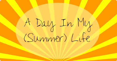 A Day In My Summer Life