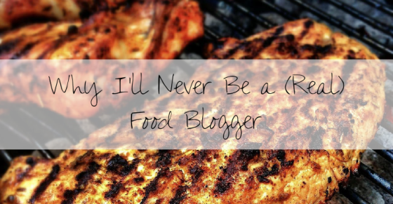 Why I'll Never Be a (Real) Food Blogger