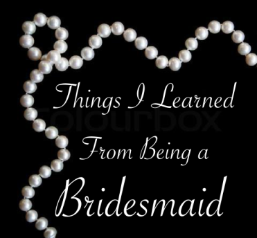 Things I learned from being a bridesmaid