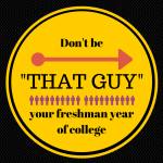 Don't be that guy your freshman year of college