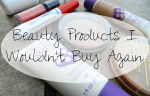 Beauty Products I Wouldn't Buy Again