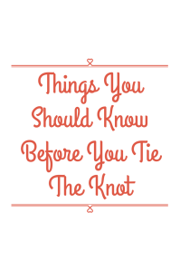 Things You Should Know Before You Tie The Knot